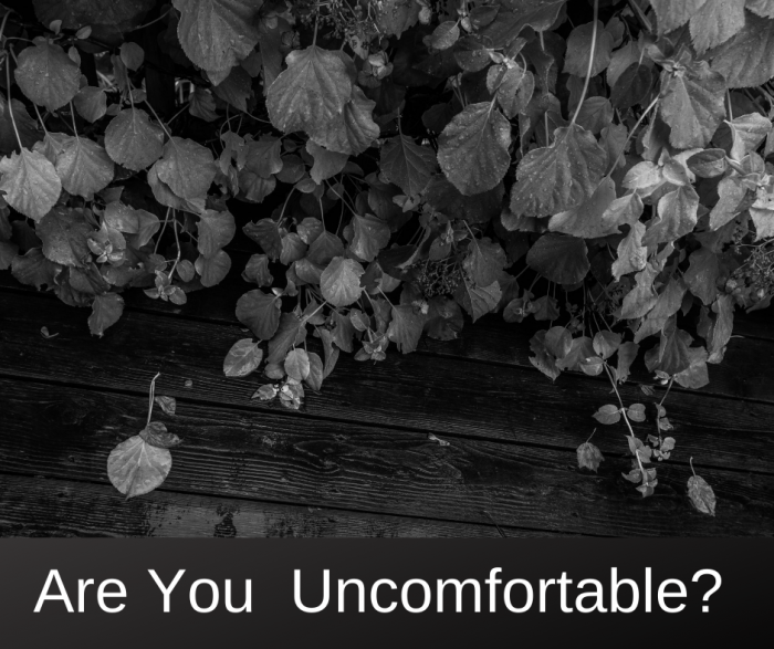 Are you Uncomfortable?